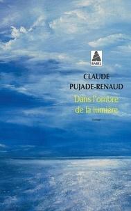 Claude Pujade-Renaud - Dans l'ombre de la lumière.