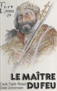 Claude Pujade-Renaud - Les aventuriers de l'histoire Tome 3 : Le Maître du feu.