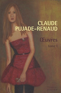 Claude Pujade-Renaud - Oeuvres - Tome 1.