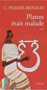 Claude Pujade-Renaud - Platon était malade.