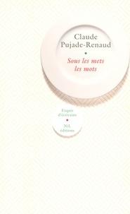 Claude Pujade-Renaud - Sous les mets les mots.