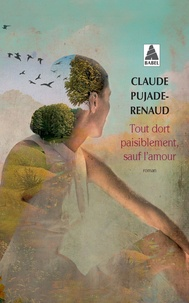 Claude Pujade-Renaud - Tout dort paisiblement, sauf l'amour.