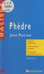 Claude Puzin et Annie Chouard - Phèdre - Jean Racine. Résumé analytique, commentaire critique, documents complémentaires.