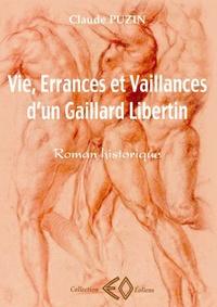 Claude Puzin - Vie, errances et vaillances d'un gaillard libertin.