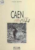 Claude Quétel - Caen (1940-1944) : La Guerre, l'occupation, la libération.
