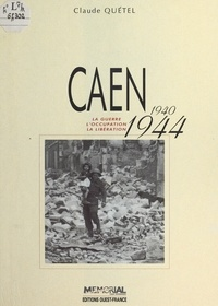Claude Quétel - Caen 1940-1944.