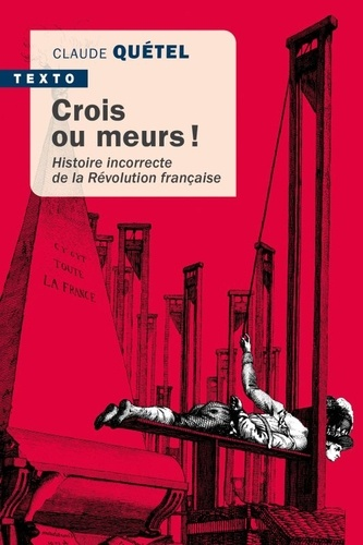 Crois ou meurs !. Histoire incorrecte de la Révolution française