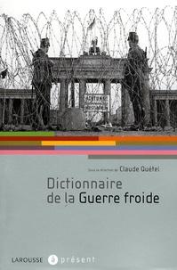 Claude Quétel et Gérald Arboit - Dictionnaire de la Guerre froide.