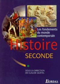 Claude Quétel et  Collectif - HISTOIRE 2NDE LES FONDEMENTS DU MONDE CONTEMPORAIN.