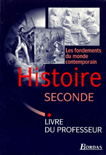 Claude Quétel et  Collectif - HISTOIRE 2NDE LES FONDEMENTS DU MONDE CONTEMPORAIN. - Livre du professeur.