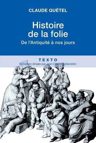 Histoire de la folie - Claude Quétel - Format PDF - 9791021008069 - 9,99 €