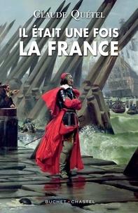 Claude Quétel - Il était une fois la France.