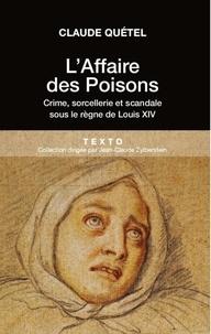 Claude Quétel - L'affaire des poisons - Crimes, sorcelleries et scandale sous le règne de Louis XIV.