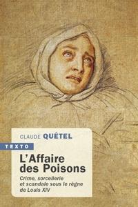 Claude Quétel - L'Affaire des Poisons - Crime, sorcellerie et scandale sous le règne de Louis XIV.