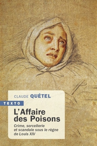 L'Affaire des Poisons. Crime, sorcellerie et scandale sous le règne de Louis XIV