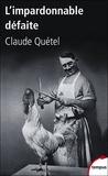 Claude Quétel - L'impardonnable défaite 1918-1940.