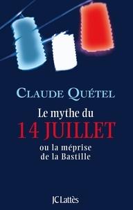 Claude Quétel - Le mythe du 14 juillet.