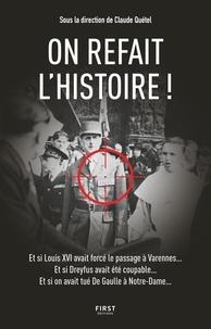 Claude Quétel - On refait l'Histoire ! - Et si Louis avait forcé le passage à Varennes... Et si Dreyfus avait été coupable... Et si on avait tué De Gaulle à Notre-Dame....