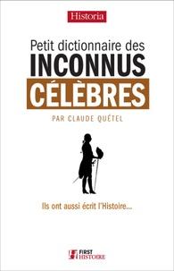 Claude Quétel - Petit dictionnaire des inconnus célèbres - Ils ont aussi écrit l'Histoire....