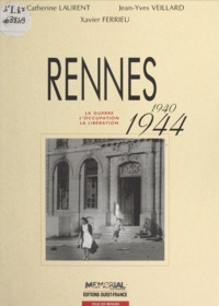 Claude Quétel et Xavier Ferrieu - Rennes 1940-1944.