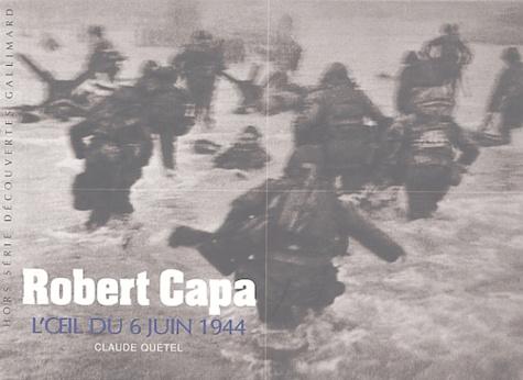 Claude Quétel - Robert Capa - L'oeil du 6 juin 1944.