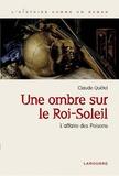 Claude Quétel - Une ombre sur le roi Soleil - L'affaire des Poisons.