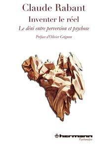 Claude Rabant - Inventer le réel - Le déni, entre perversion et psychose.