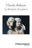 Claude Rabant - La frénésie des pères.