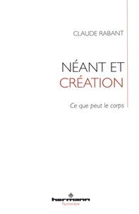Claude Rabant - Néant et création - Ce que peut le corps.