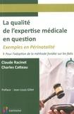 Claude Racinet et Charles Catteau - La qualité de l'expertise médicale en question - Exemples en périnatalité. Pour l'adaptation de la méthode fondée sur les faits.