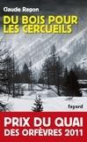 Claude Ragon - Du bois pour les cercueils - Prix du quai des orfèvres 2011.