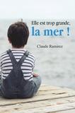 Claude Ramirez - Elle est trop grande, la mer !.