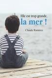 Claude Ramirez - Elle est trop grande, la mer ! - Roman familial.