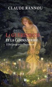 Claude Rannou - La guérisseuse et la commanderie - L'Occitanie sous l'Inquisition.