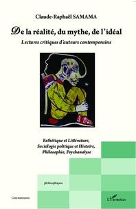 Claude-Raphaël Samama - De la réalité, du mythe, de l'idéal - Lectures critiques d'auteurs contemporains.