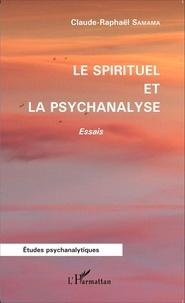 Claude-Raphaël Samama - Le spirituel et la psychanalyse.