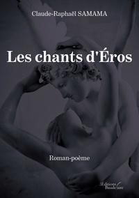 Claude-Raphaël Samama - Les chants d'Eros.