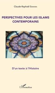 Claude-Raphaël Samama - Perspectives pour les islams contemporains - D'un texte à l'histoire.