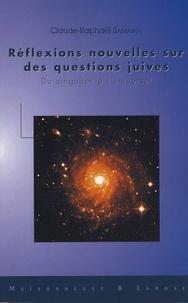 Claude-Raphaël Samama - Réflexions nouvelles sur des questions juives - Du singulier à l'universel.
