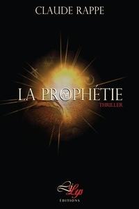 Claude Rappe - La Prophétie - Un thriller d'anticipation haletant.