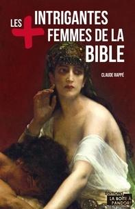 Claude Rappe - Les plus intrigantes femmes de la Bible - Essai.