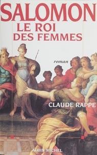 Claude Rappe - Salomon, le roi des femmes.