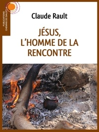 Claude Rault - Jésus, l'homme de la rencontre.