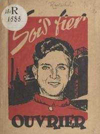 Claude Ravachol - Sois fier, ouvrier - Apprentis de France, jeunes, aînés, malades. Plan d'action 1946-1947.