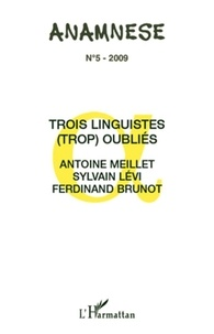 Claude Ravelet et Pierre Swiggers - Anamnèse N° 5 : Trois linguistes (trop) oubliés : Antoine Meillet, Sylvain Lévi, Ferdinand Brunot.