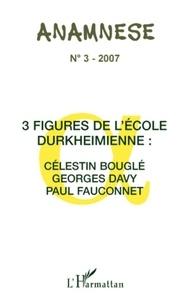 Claude Ravelet - Anamnèse Tome 3 : 3 Figures de l'Ecole durkeimienne : Célestin bouglé, Georges Davy, Paul Fauconnet.