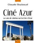 Claude Raybaud - Ciné Azur - 60 ans de cinéma sur la Côte d'Azur.