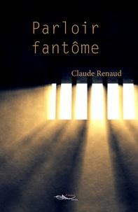 Claude Renaud - Parloir fantôme.