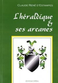 Claude René d' Estampes - L'héraldique & ses arcanes.