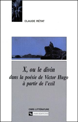 X, ou le divin dans la poésie de Victor Hugo à partir de l'exil